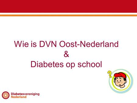 Wie is DVN Oost-Nederland & Diabetes op school. Oost-Nederland.