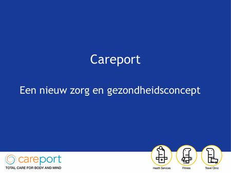 Careport Een nieuw zorg en gezondheidsconcept. Sprekers Paul Kienstra General Manager High Five Health Promotion Peter Wiltink Operationeel Directeur.