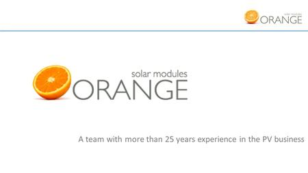 A team with more than 25 years experience in the PV business.