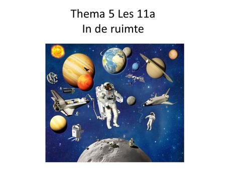 Thema 5 Les 11a In de ruimte.