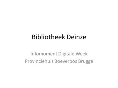 Bibliotheek Deinze Infomoment Digitale Week Provinciehuis Boeverbos Brugge.