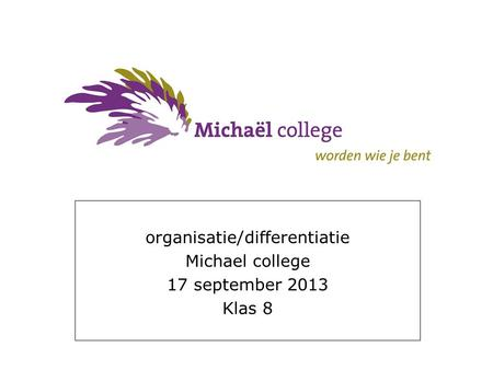Organisatie/differentiatie Michael college 17 september 2013 Klas 8.