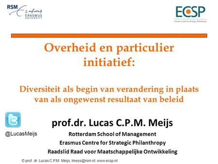 © prof. dr. Lucas C.P.M. Meijs,  prof.dr. Lucas C.P.M. Meijs Rotterdam School of Management Erasmus Centre for Strategic Philanthropy.