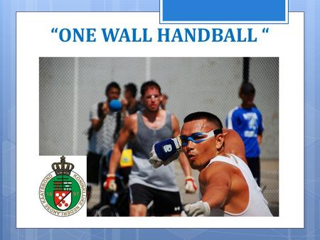 """ONE WALL HANDBALL "" 11/04/2014. Programma  One Wall Handball ?  Geschiedenis  Landen  Courts  Rules  Sites  Vragen."
