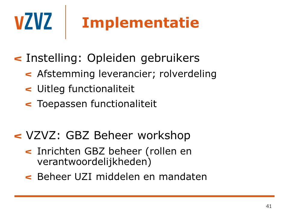 Implementatie (2) 42 Instelling: Informeren betrokkenen Intern Extern (apotheken, patiënten, etc.)