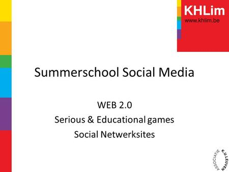 Summerschool Social Media WEB 2.0 Serious & Educational games Social Netwerksites.
