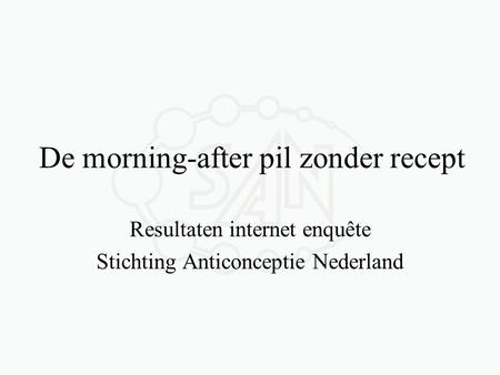 De morning-after pil zonder recept Resultaten internet enquête Stichting Anticonceptie Nederland.