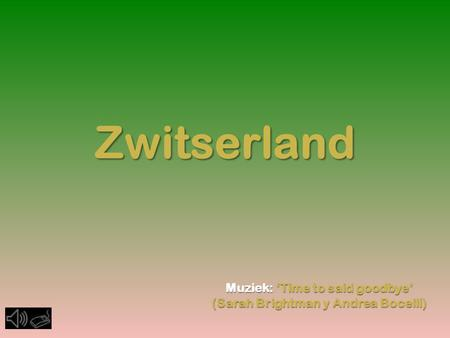 Zwitserland Muziek: ' '' 'Time to said goodbye' (Sarah Brightman y Andrea Bocelli)