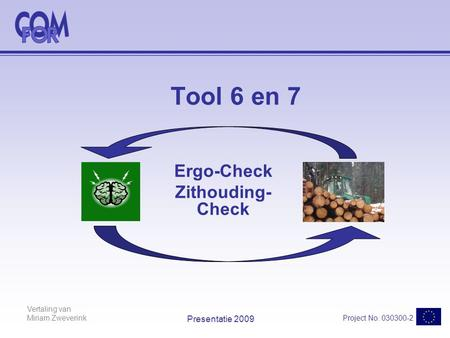 Project No. 030300-2 Vertaling van Miriam Zweverink Presentatie 2009 Tool 6 en 7 Ergo-Check Zithouding- Check.