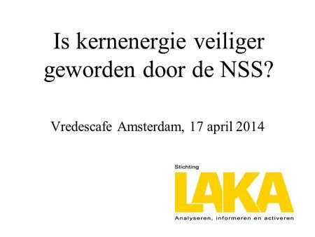 Is kernenergie veiliger geworden door de NSS? Vredescafe Amsterdam, 17 april 2014.