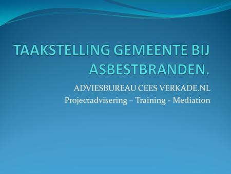 ADVIESBUREAU CEES VERKADE.NL Projectadvisering – Training - Mediation.