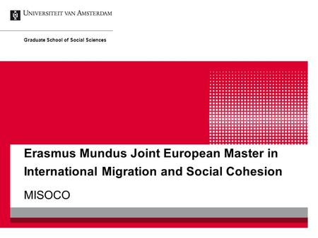 Erasmus Mundus Joint European Master in International Migration and Social Cohesion MISOCO Graduate School of Social Sciences.