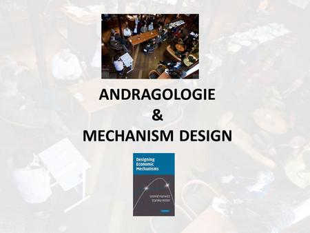 ANDRAGOLOGIE & MECHANISM DESIGN