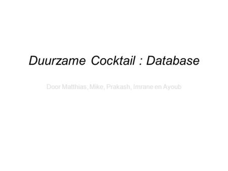 Duurzame Cocktail : Database Door Matthias, Mike, Prakash, Imrane en Ayoub.