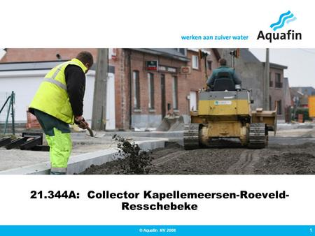 1 © Aquafin NV 2008 21.344A: Collector Kapellemeersen-Roeveld- Resschebeke.