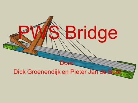 PWS Bridge Door: Dick Groenendijk en Pieter Jan de Boer.