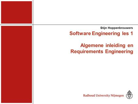 Stijn Hoppenbrouwers Software Engineering les 1 Algemene inleiding en Requirements Engineering.