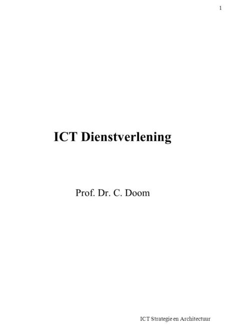 ICT Dienstverlening Prof. Dr. C. Doom ICT Strategie en Architectuur 1.