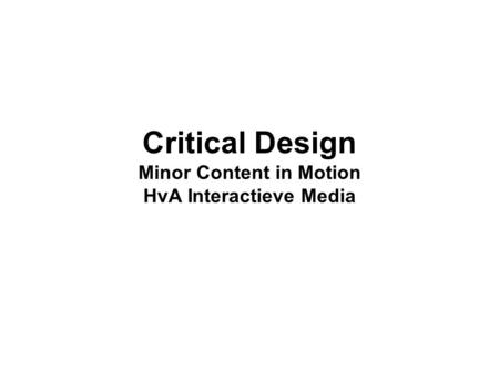 Critical Design Minor Content in Motion HvA Interactieve Media.