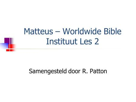 Matteus – Worldwide Bible Instituut Les 2 Samengesteld door R. Patton.