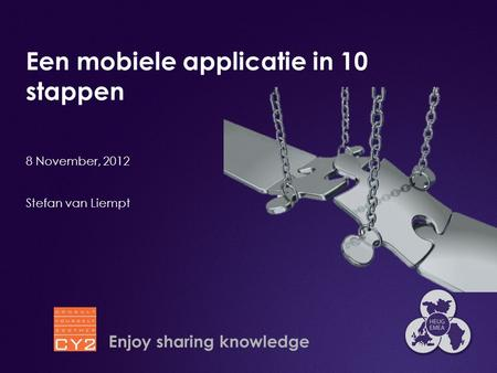 Een mobiele applicatie in 10 stappen 8 November, 2012 Stefan van Liempt Enjoy sharing knowledge.