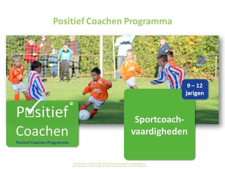 Positief Coachen Programma (PCP) Copyright © Stichting Jeugdsport stichtingjeugdsport.nl LIJF is oké Copyright © Positive Coaching Alliance. Positivecoach.org.