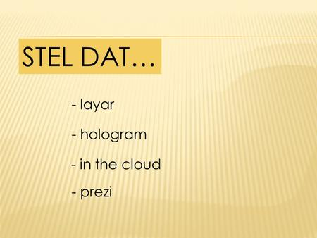 STEL DAT… - layar - hologram - in the cloud - prezi.