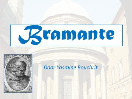 Bramante Door Yasmine Bouchrit.