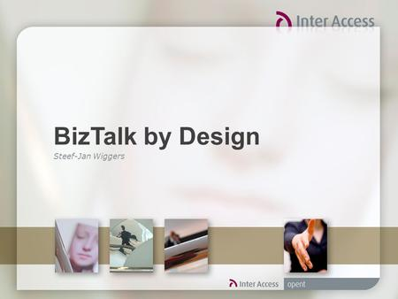 BizTalk by Design Steef-Jan Wiggers. Agenda  Marktpositie BizTalk  Product BizTalk  Inter Access dienstverlening  Inter Access Aanpak 'BizTalk by.