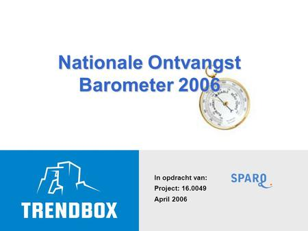 In opdracht van: Project: 16.0049 April 2006 Nationale Ontvangst Barometer 2006.
