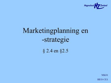 Marketingplanning en -strategie § 2.4 en §2.5 MK01 HEO-CE1.