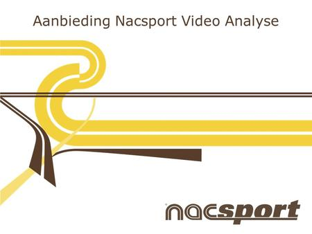 Aanbieding Nacsport Video Analyse. www.nacsport.com Aanbieding Nacsport Video Analyse Nacsport Scout Plus : Eerste in de reeks professionele versies.