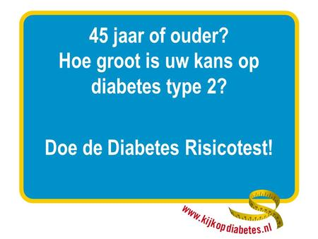 45 jaar of ouder? Hoe groot is uw kans op diabetes type 2? Doe de Diabetes Risicotest!
