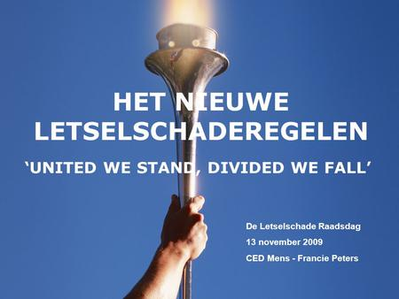 HET NIEUWE LETSELSCHADEREGELEN 'UNITED WE STAND, DIVIDED WE FALL' De Letselschade Raadsdag 13 november 2009 CED Mens - Francie Peters.