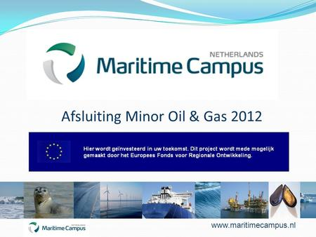 Afsluiting Minor Oil & Gas 2012 www.maritimecampus.nl.