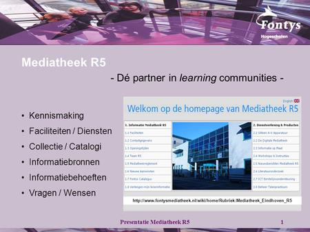 Presentatie Mediatheek R51 Mediatheek R5 - Dé partner in learning communities - • Kennismaking • Faciliteiten / Diensten • Collectie / Catalogi • Informatiebronnen.