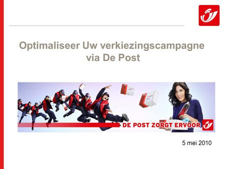 Optimaliseer Uw verkiezingscampagne via De Post 5 mei 2010.