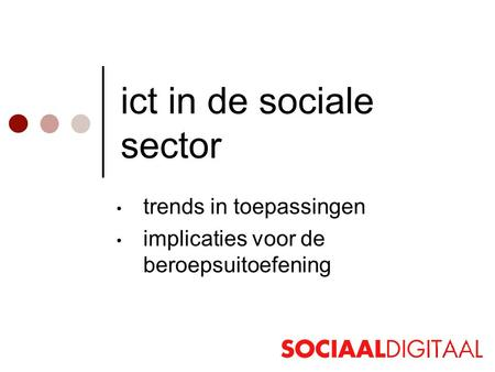 Ict in de sociale sector • trends in toepassingen • implicaties voor de beroepsuitoefening.