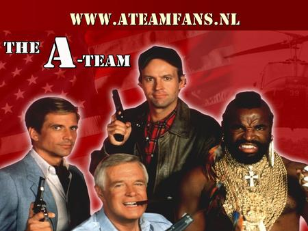 Www.AteamFans.nl. The A-Team Een team met een missie: If you have a problem. If no-one else can help and if you can find them. Maybe you can hire THE.