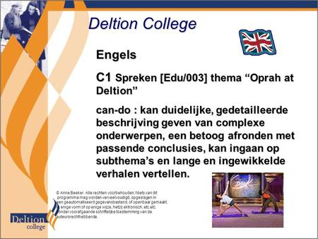 "Deltion College Engels C1 Spreken [Edu/003] thema ""Oprah at Deltion"" can-do : kan duidelijke, gedetailleerde beschrijving geven van complexe onderwerpen,"