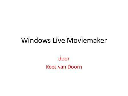 Windows Live Moviemaker door Kees van Doorn. Windows moviemaker XP.