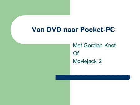 Van DVD naar Pocket-PC Met Gordian Knot Of Moviejack 2.