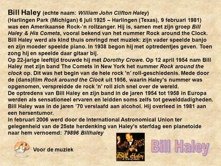 Bill Haley (echte naam: William John Clifton Haley) (Harlingen Park (Michigan) 6 juli 1925 – Harlingen (Texas), 9 februari 1981) was een Amerikaanse Rock-'n.