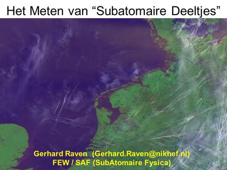 "Het Meten van ""Subatomaire Deeltjes"" •original workoriginal work •detailed versiondetailed version Gerhard Raven FEW / SAF (SubAtomaire."