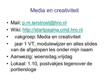 Media en creativiteit •Mail: •Wiki:  • vakgroep: Media.