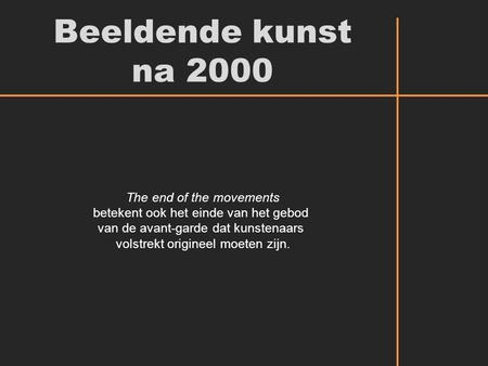 Beeldende kunst na 2000 The end of the movements
