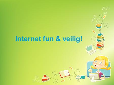 Internet fun & veilig!. Agenda 1. Internet is fun! 2. E-mail 3. Chat 4. Sociale netwerken 5. Cyberpestkop!