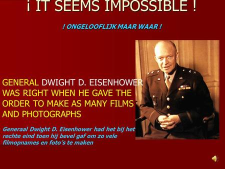 ¡ IT SEEMS IMPOSSIBLE ! ! ONGELOOFLIJK MAAR WAAR ! GENERAL DWIGHT D. EISENHOWER WAS RIGHT WHEN HE GAVE THE ORDER TO MAKE AS MANY FILMS AND PHOTOGRAPHS.