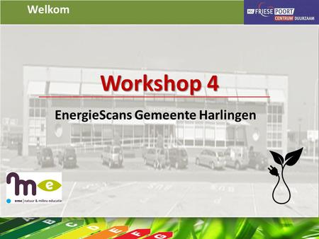 Welkom Workshop 4 EnergieScans Gemeente Harlingen.