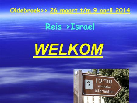 Oldebroek>> 26 maart t/m 9 april 2014 Reis >Israel WELKOM.